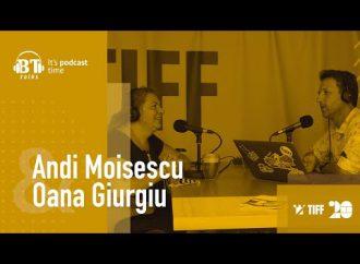 "Podcast BT cu Oana Giurgiu – ,,La TIFF se aduna oameni foarte misto"""