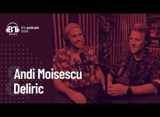 Podcast BT cu Deliric – Despre viata de hip-hoper, antreprenor si vlogger